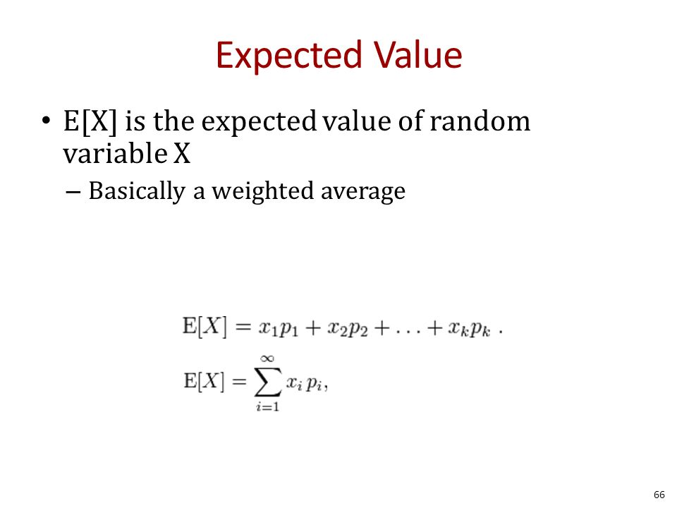 Expected Value E[X] is the expected value of random variable X